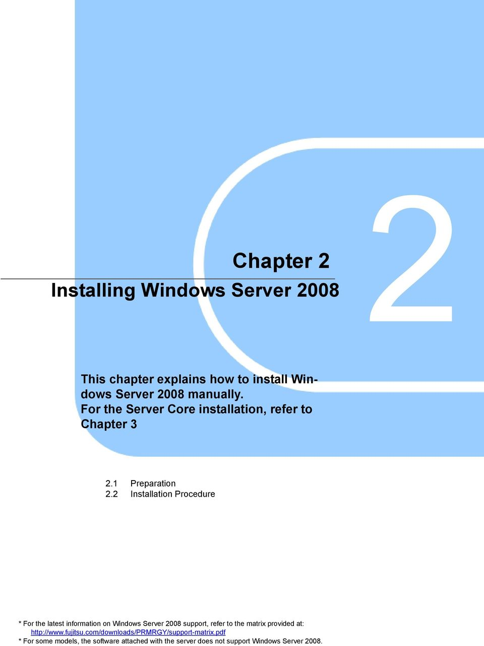 2 Installation Procedure * For the latest information on Windows Server 2008 support, refer to the matrix