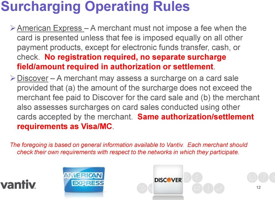 Discover A merchant may assess a surcharge on a card sale provided that (a) the amount of the surcharge does not exceed the merchant fee paid to Discover for the card sale and (b) the merchant also