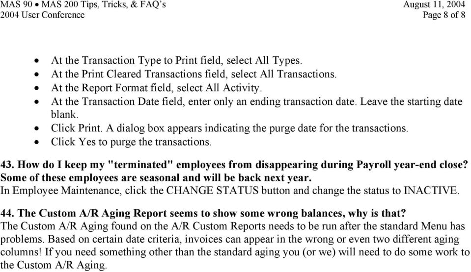 "A dialog box appears indicating the purge date for the transactions. Click Yes to purge the transactions. 43. How do I keep my ""terminated"" employees from disappearing during Payroll year-end close?"