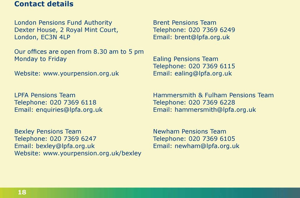 org.uk Hammersmith & Fulham Pensions Team Telephone: 020 7369 6228 Email: hammersmith@lpfa.org.uk Bexley Pensions Team Telephone: 020 7369 6247 Email: bexley@lpfa.org.uk Website: www.