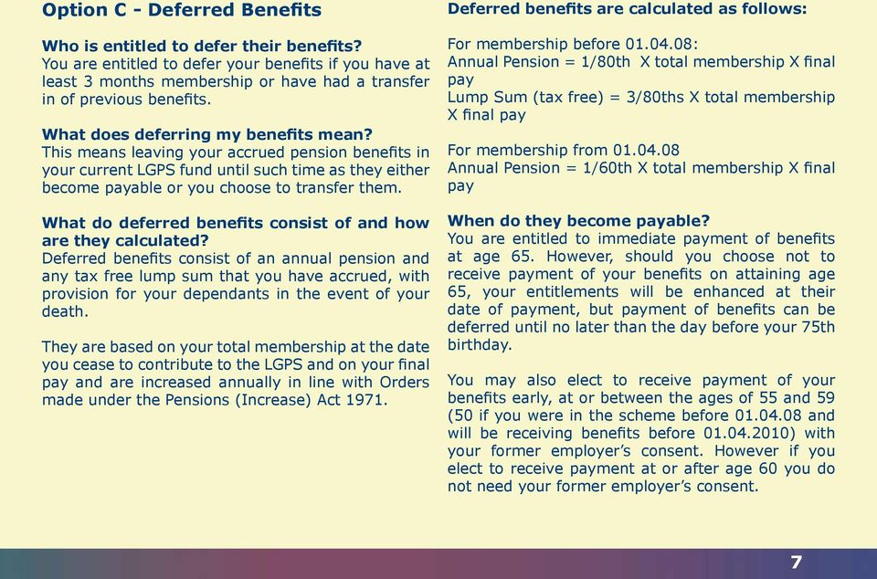 What do deferred benefits consist of and how are they calculated?