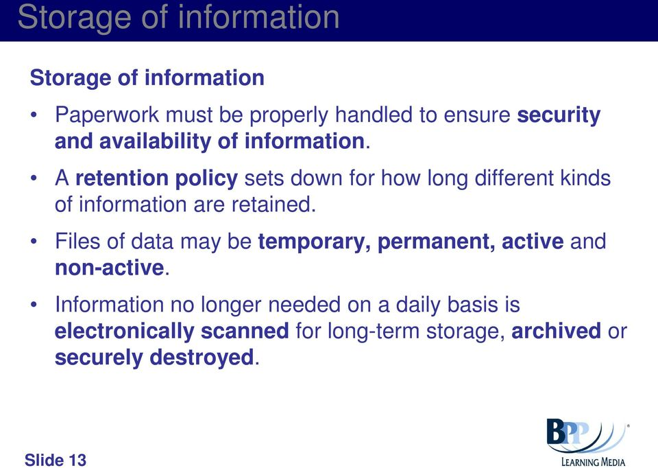 A retention policy sets down for how long different kinds of information are retained.