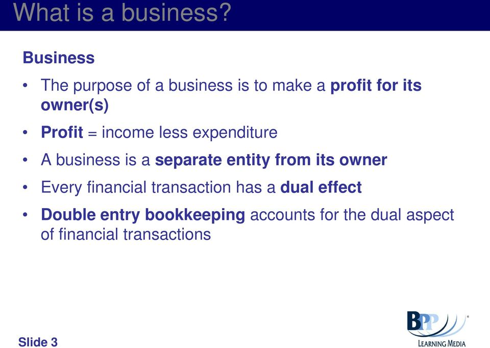 Profit = income less expenditure A business is a separate entity from its