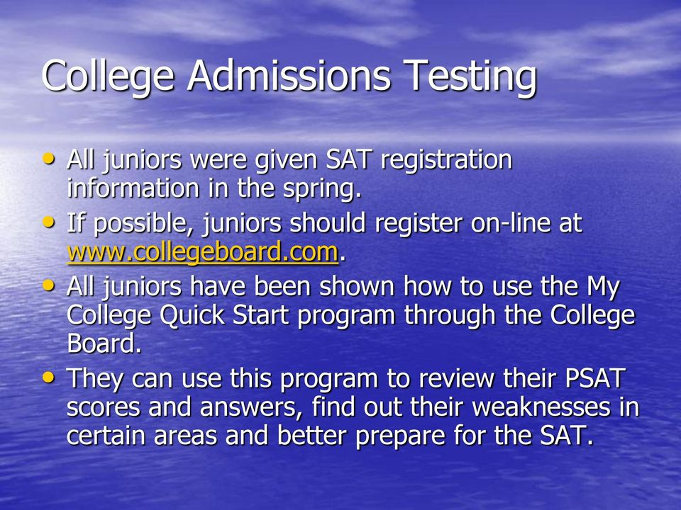 All juniors have been shown how to use the My College Quick Start program through the College Board.