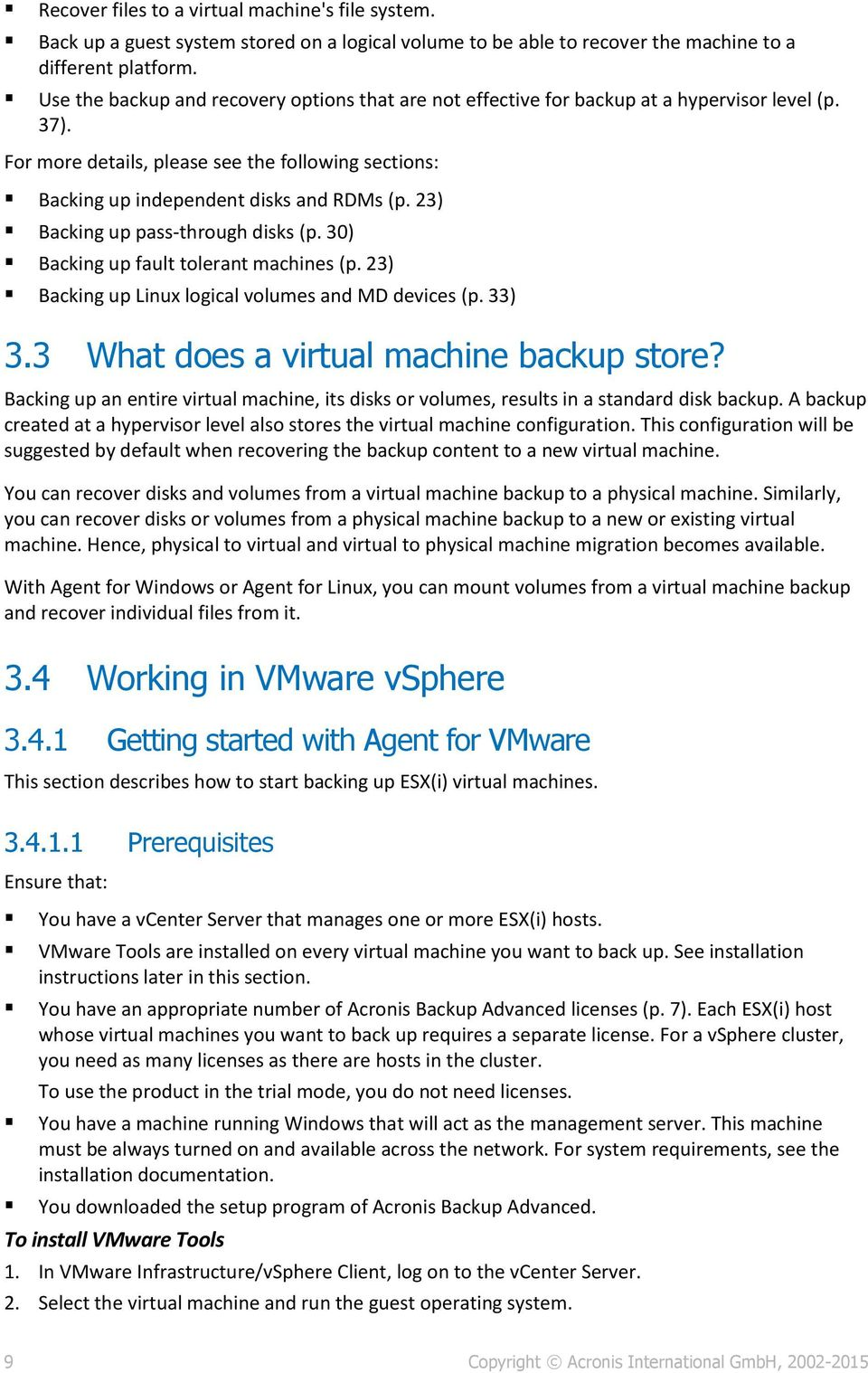23) Backing up pass-through disks (p. 30) Backing up fault tolerant machines (p. 23) Backing up Linux logical volumes and MD devices (p. 33) 3.3 What does a virtual machine backup store?
