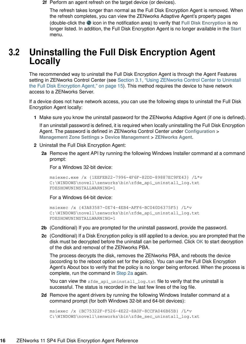 In addition, the Full Disk Encryption Agent is no longer available in the Start menu. 3.