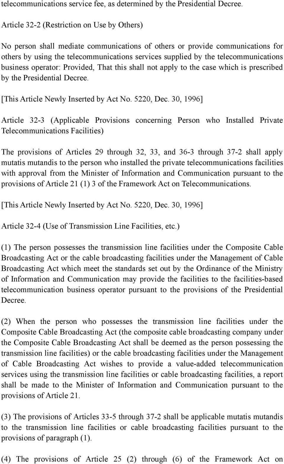 telecommunications business operator: Provided, That this shall not apply to the case which is prescribed by the Presidential Decree. [This Article Newly Inserted by Act No. 5220, Dec.