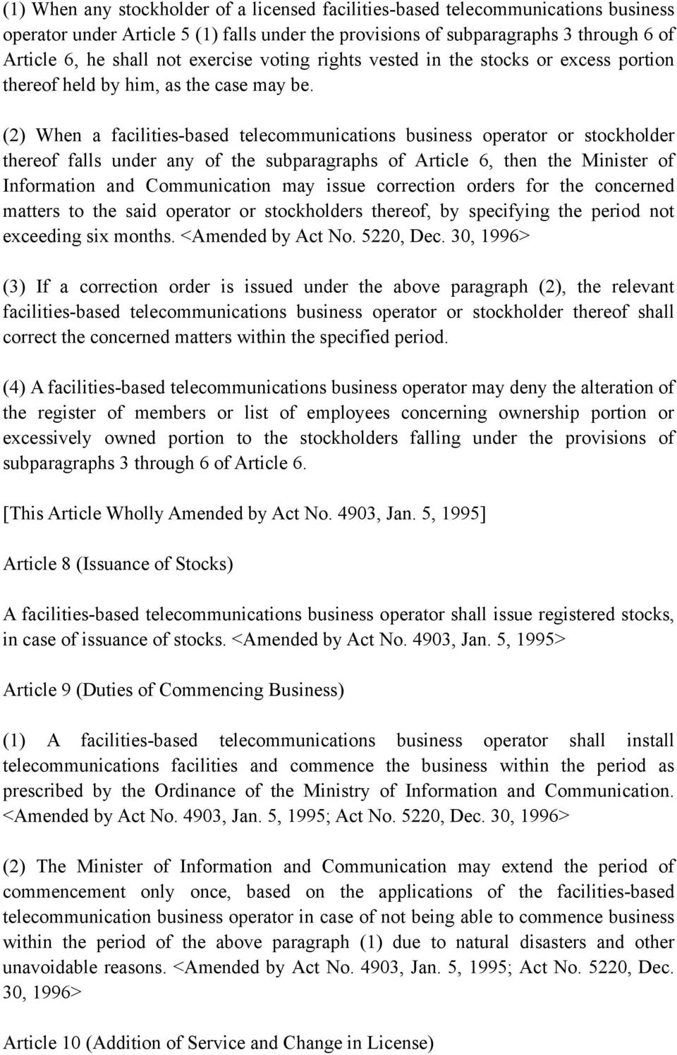 (2) When a facilities-based telecommunications business operator or stockholder thereof falls under any of the subparagraphs of Article 6, then the Minister of Information and Communication may issue