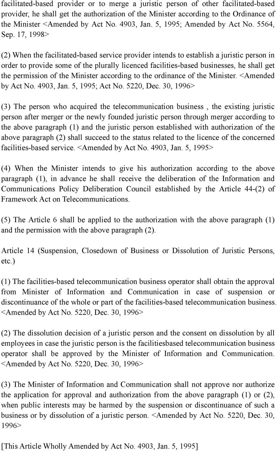 17, 1998> (2) When the facilitated-based service provider intends to establish a juristic person in order to provide some of the plurally licenced facilities-based businesses, he shall get the