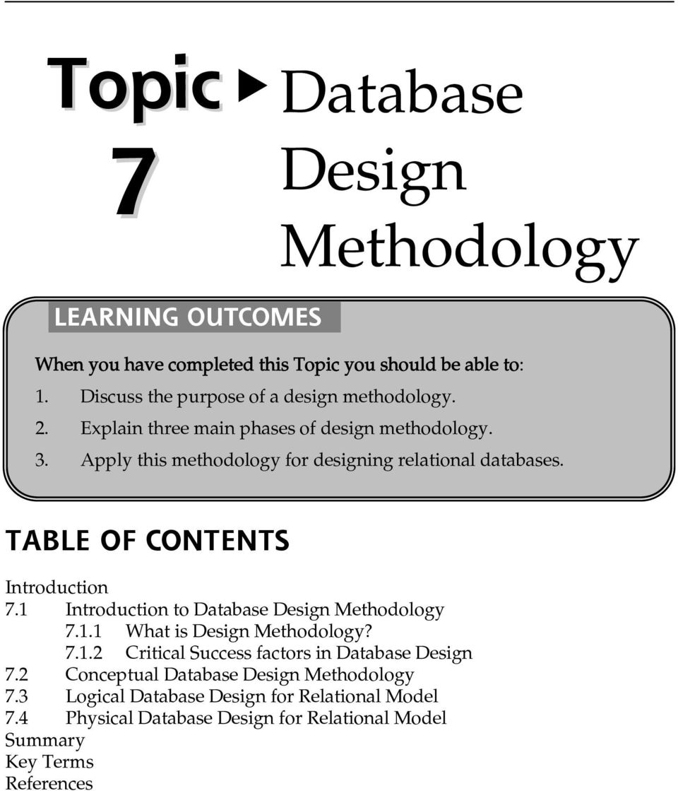 Apply this methodology for designing relational databases. TABLE OF CONTENTS Introduction 7.1 Introduction to Database Design Methodology 7.1.1 What is Design Methodology?