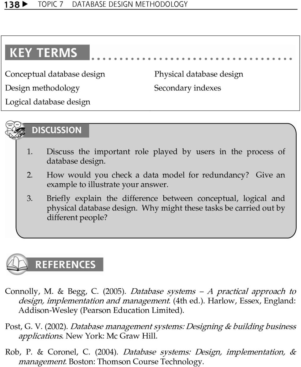 Briefly explain the difference between conceptual, logical and physical database design. Why might these tasks be carried out by different people? Connolly, M. & Begg, C. (2005).