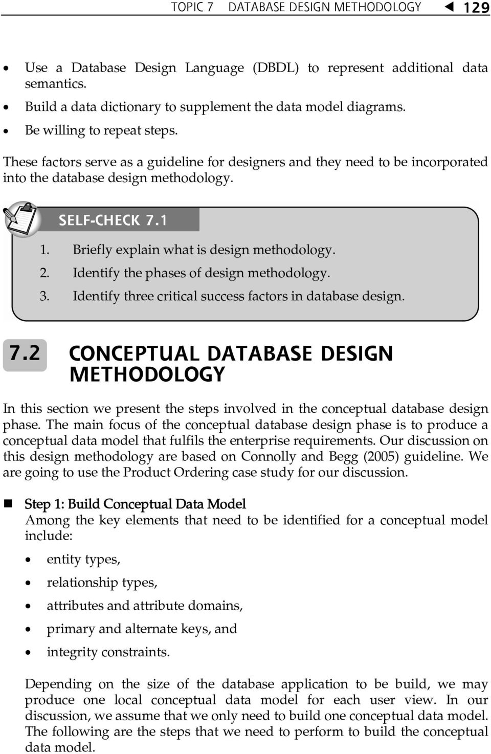 Briefly explain what is design methodology. 2. Identify the phases of design methodology. 3. Identify three critical success factors in database design. 7.