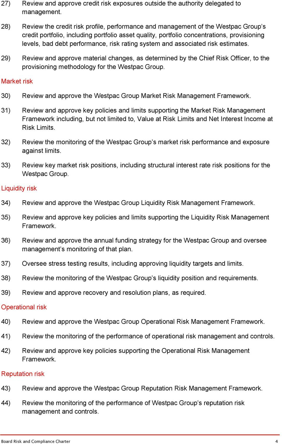 performance, risk rating system and associated risk estimates. 29) Review and approve material changes, as determined by the Chief Risk Officer, to the provisioning methodology for the Westpac Group.