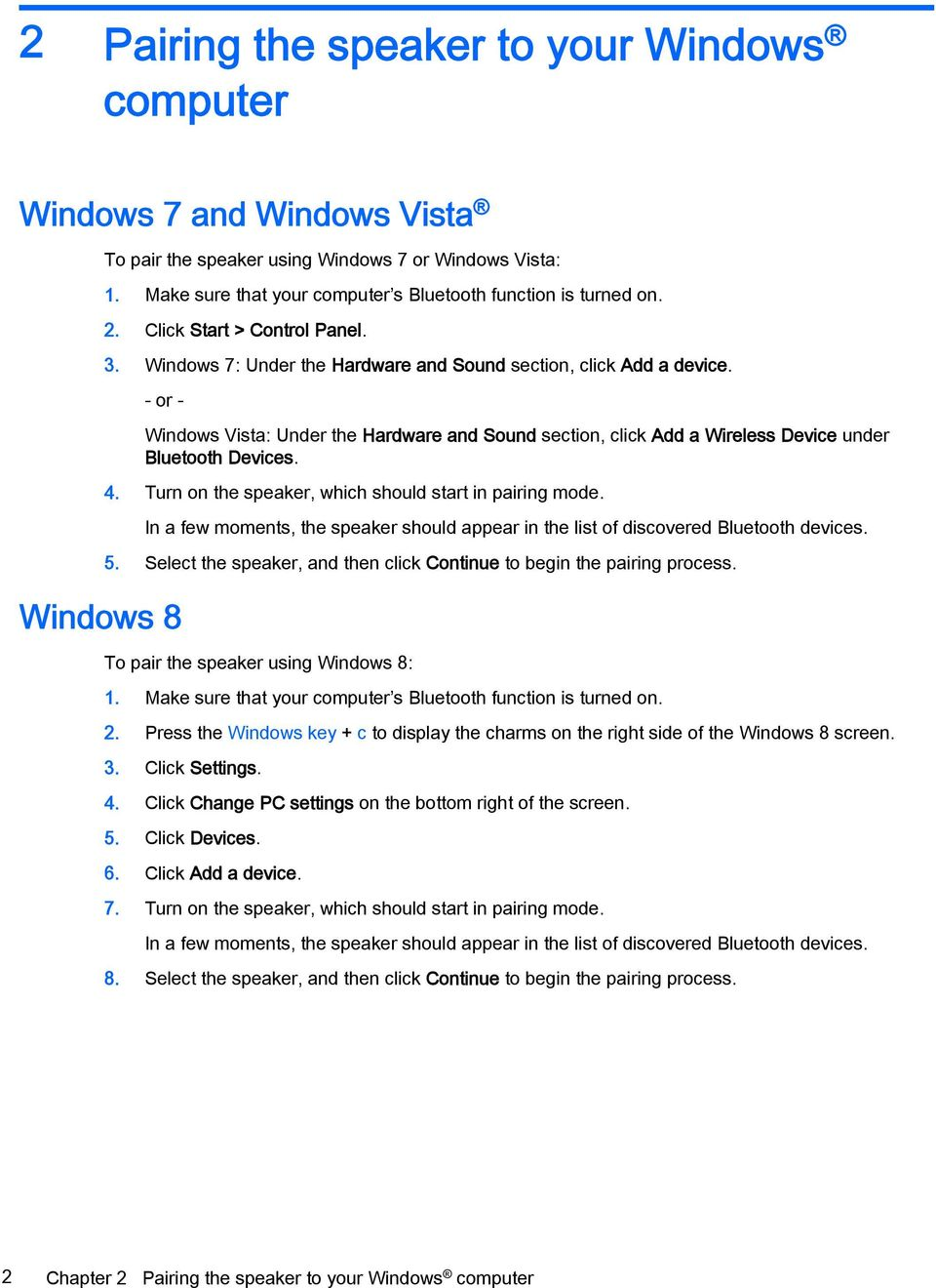 - or - Windows 8 Windows Vista: Under the Hardware and Sound section, click Add a Wireless Device under Bluetooth Devices. 4. Turn on the speaker, which should start in pairing mode.