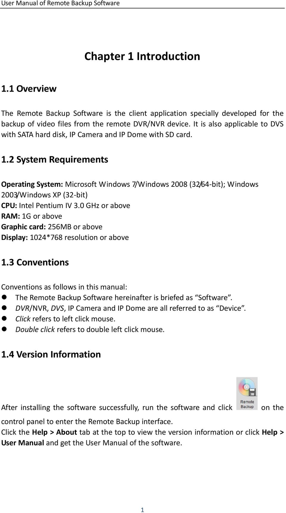 2 System Requirements Operating System: Microsoft Windows 7/Windows 2008 (32/64-bit); Windows 2003/Windows XP (32-bit) CPU: Intel Pentium IV 3.