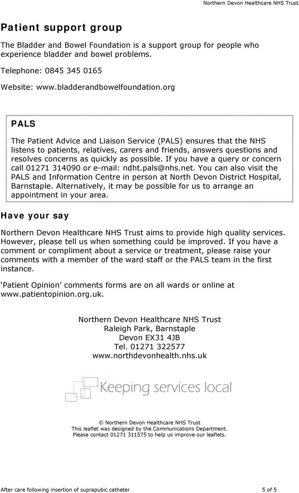 If you have a query or concern call 01271 314090 or e-mail: ndht.pals@nhs.net. You can also visit the PALS and Information Centre in person at North Devon District Hospital, Barnstaple.