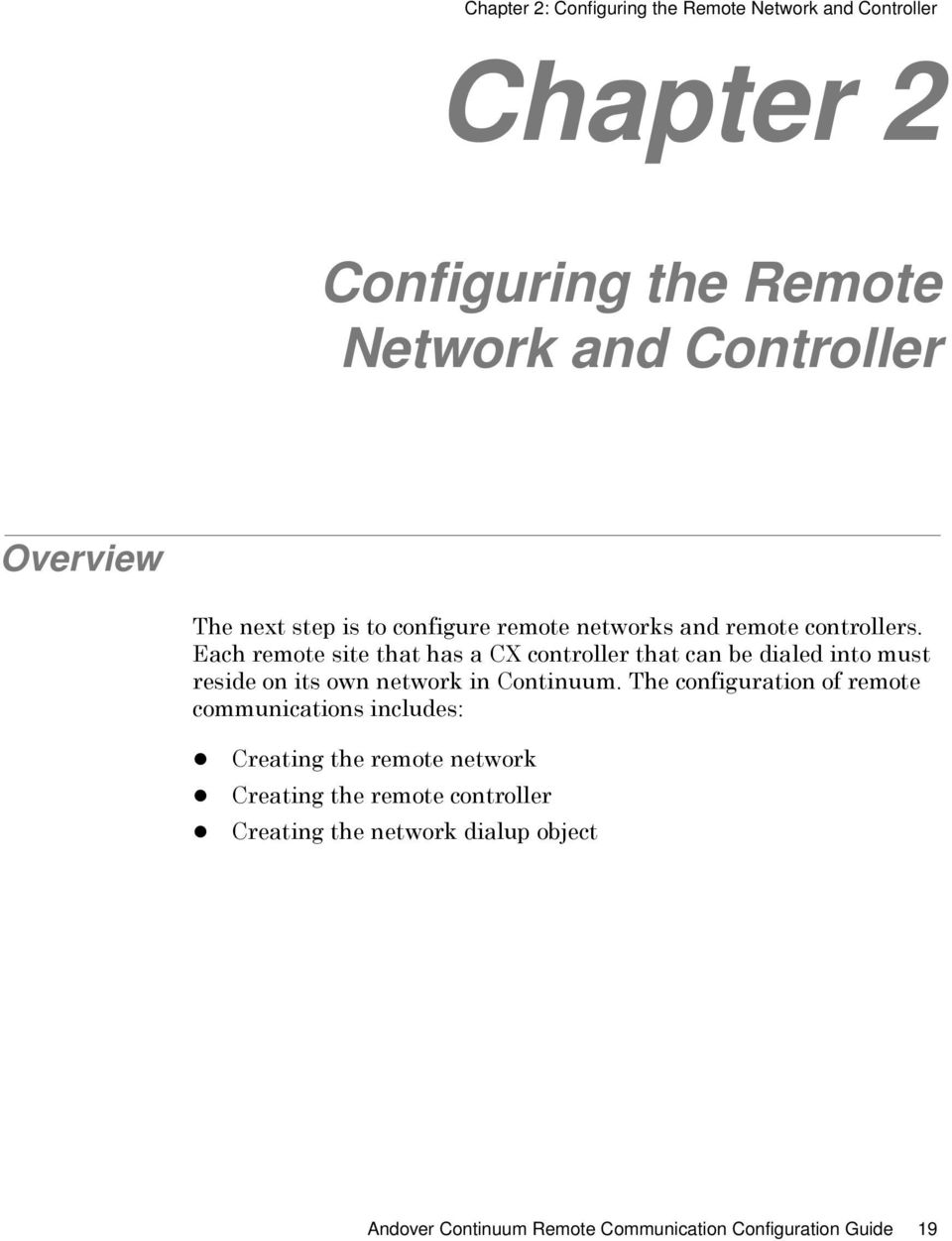 Each remote site that has a CX controller that can be dialed into must reside on its own network in Continuum.