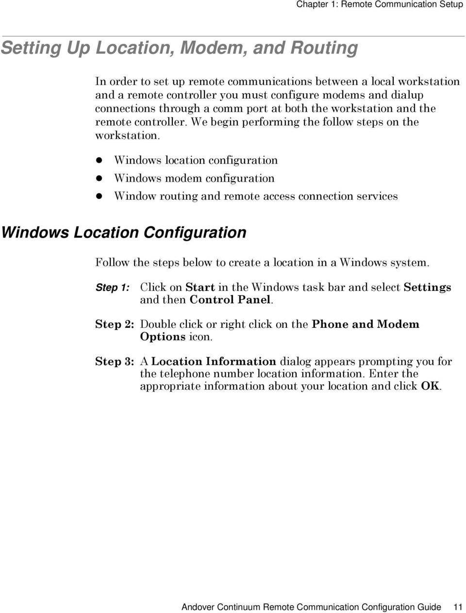 Windows location configuration Windows modem configuration Window routing and remote access connection services Windows Location Configuration Follow the steps below to create a location in a Windows