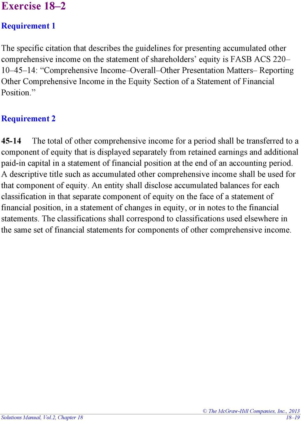 Requirement 2 45-14 The total of other comprehensive income for a period shall be transferred to a component of equity that is displayed separately from retained earnings and additional paid-in