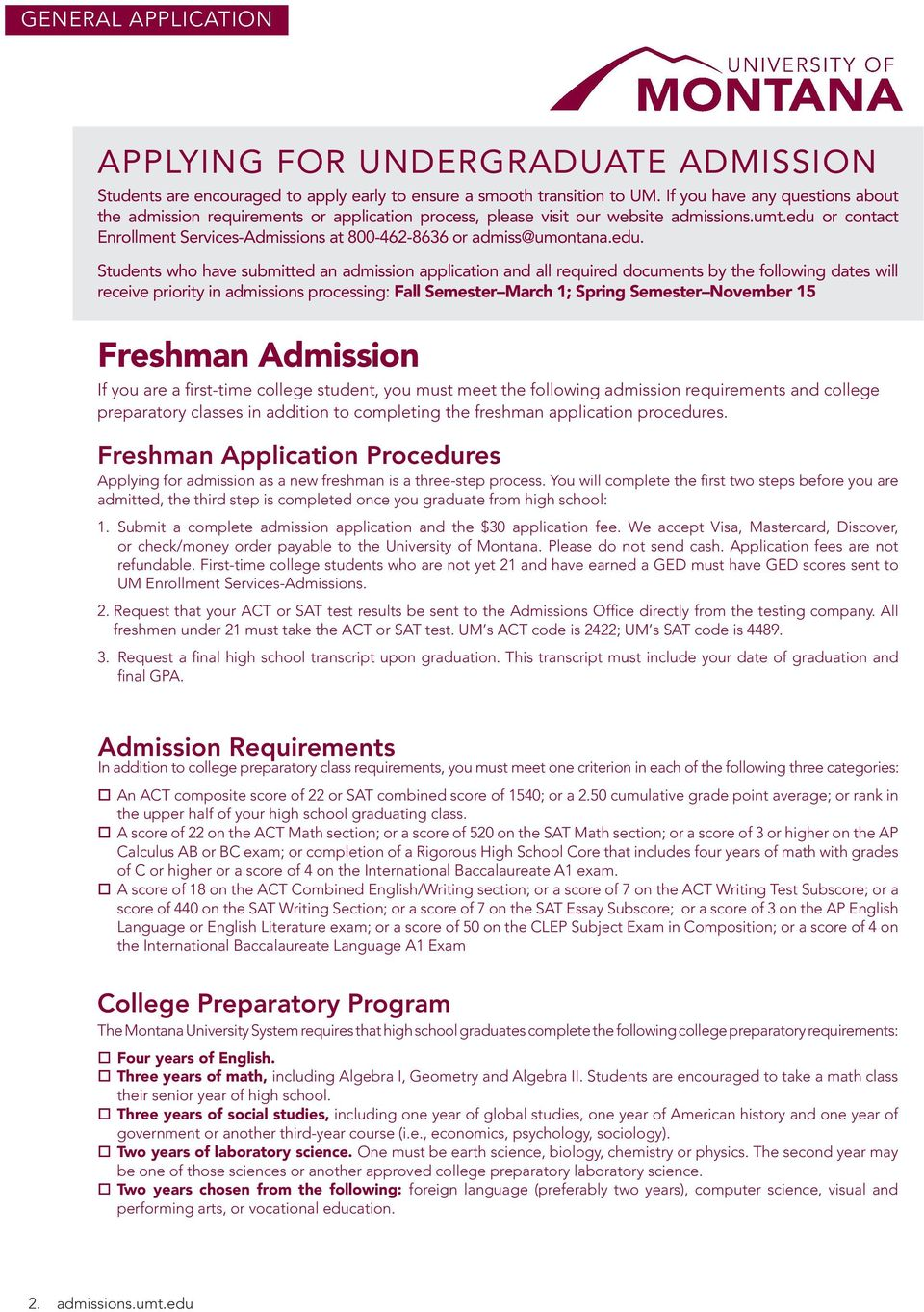 edu or contact Enrollment Services-Admissions at 800-462-8636 or admiss@umontana.edu. Students who have submitted an admission application and all required documents by the following dates will
