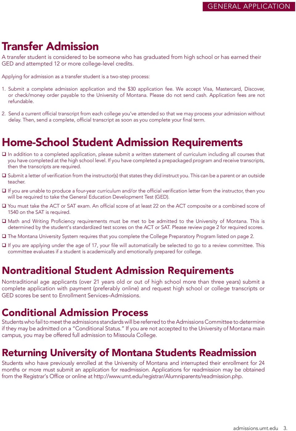 We accept Visa, Mastercard, Discover, or check/money order payable to the University of Montana. Please do not send cash. Application fees are not refundable. 2.