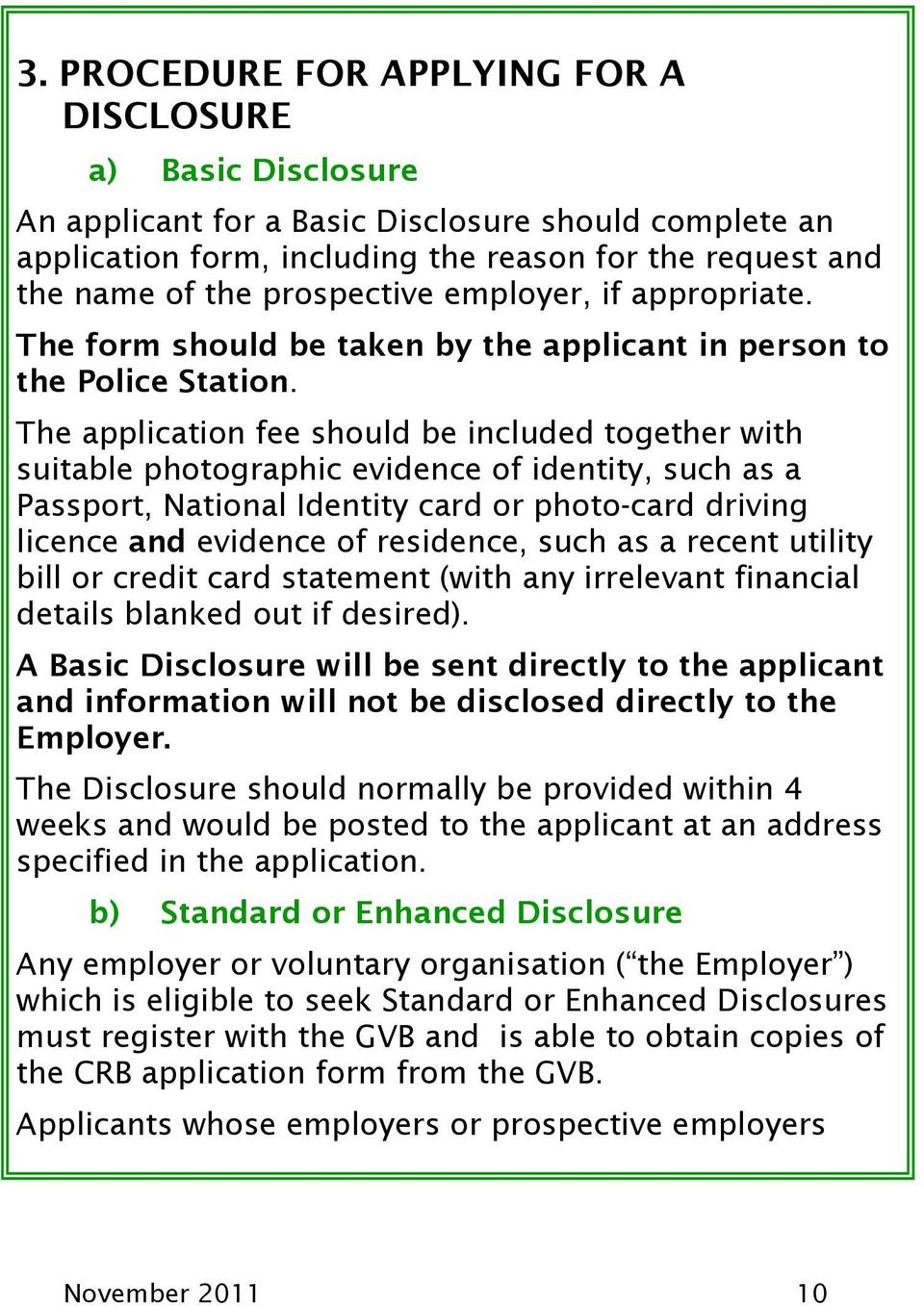The application fee should be included together with suitable photographic evidence of identity, such as a Passport, National Identity card or photo-card driving licence and evidence of residence,