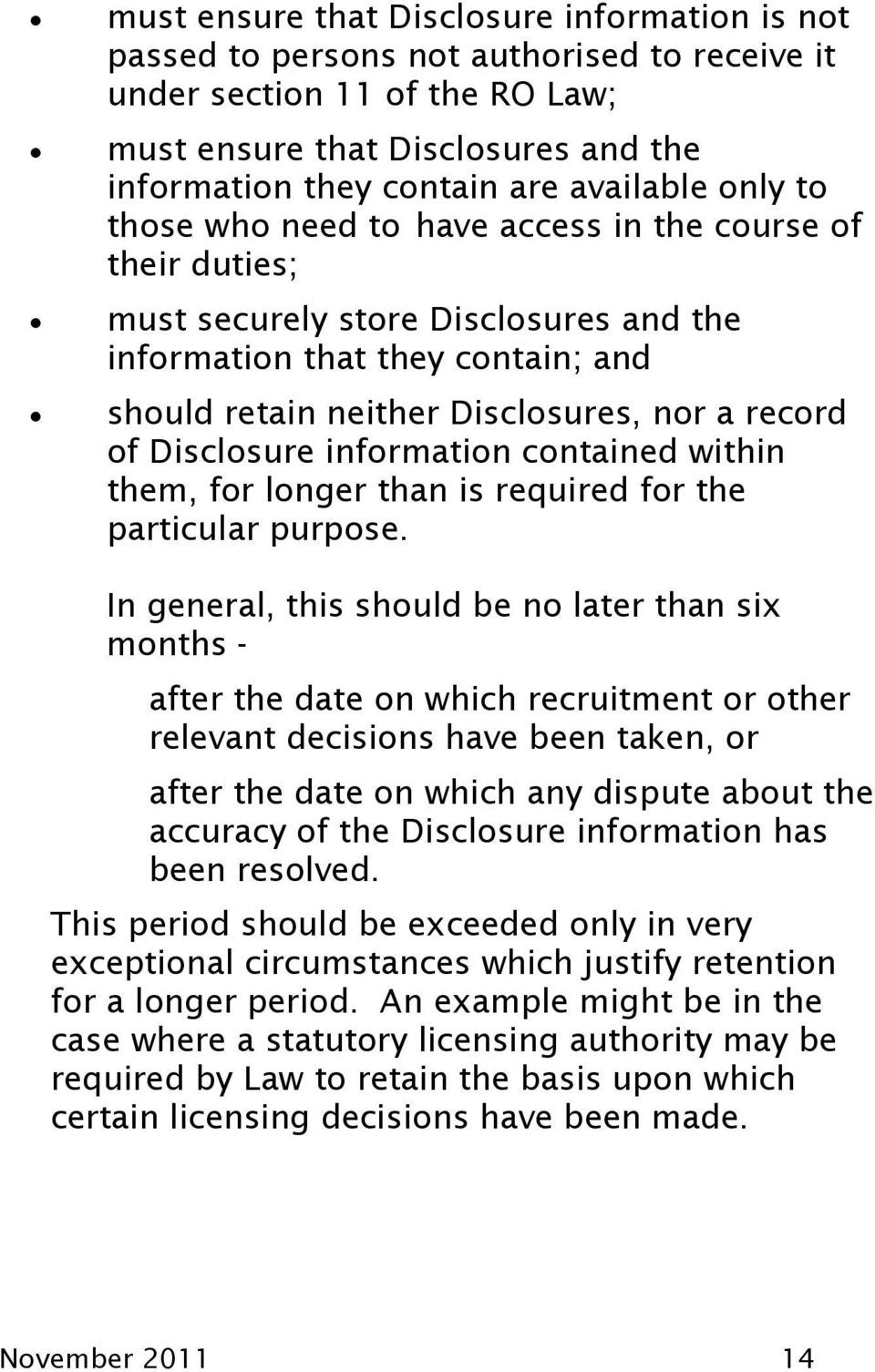 record of Disclosure information contained within them, for longer than is required for the particular purpose.