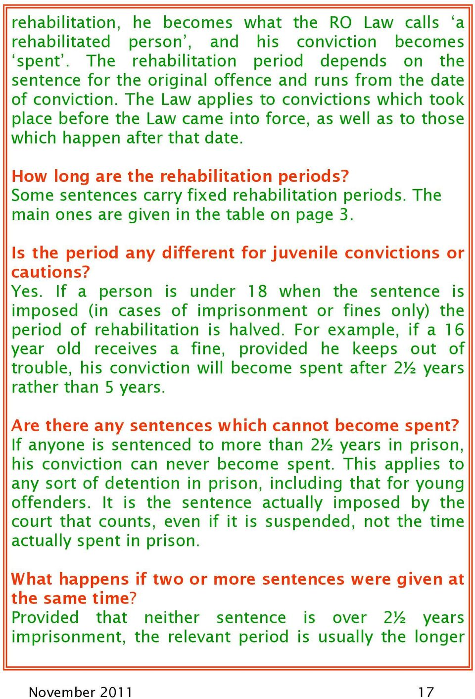 The Law applies to convictions which took place before the Law came into force, as well as to those which happen after that date. How long are the rehabilitation periods?