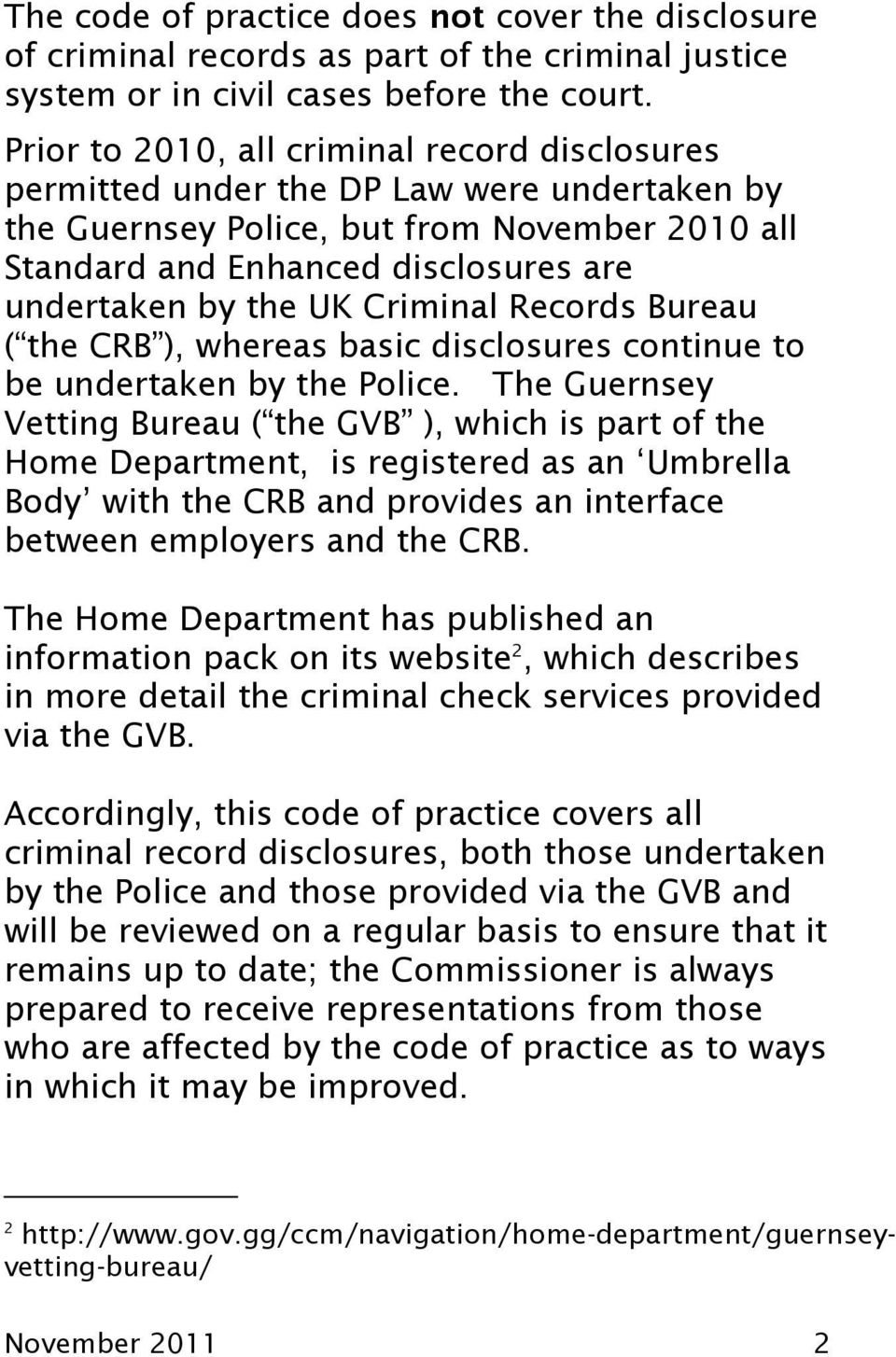 Criminal Records Bureau ( the CRB ), whereas basic disclosures continue to be undertaken by the Police.
