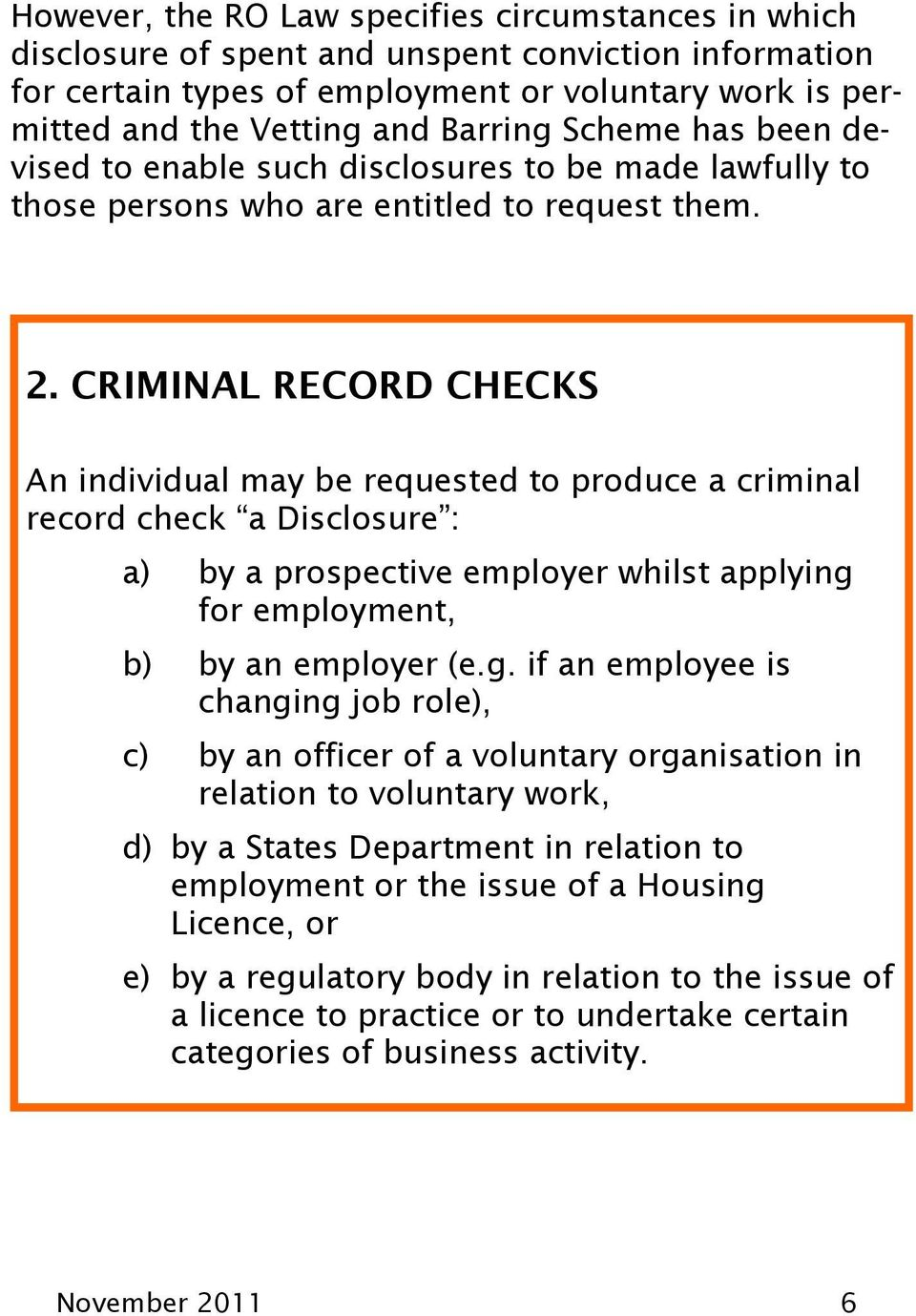 CRIMINAL RECORD CHECKS An individual may be requested to produce a criminal record check a Disclosure : a) by a prospective employer whilst applying