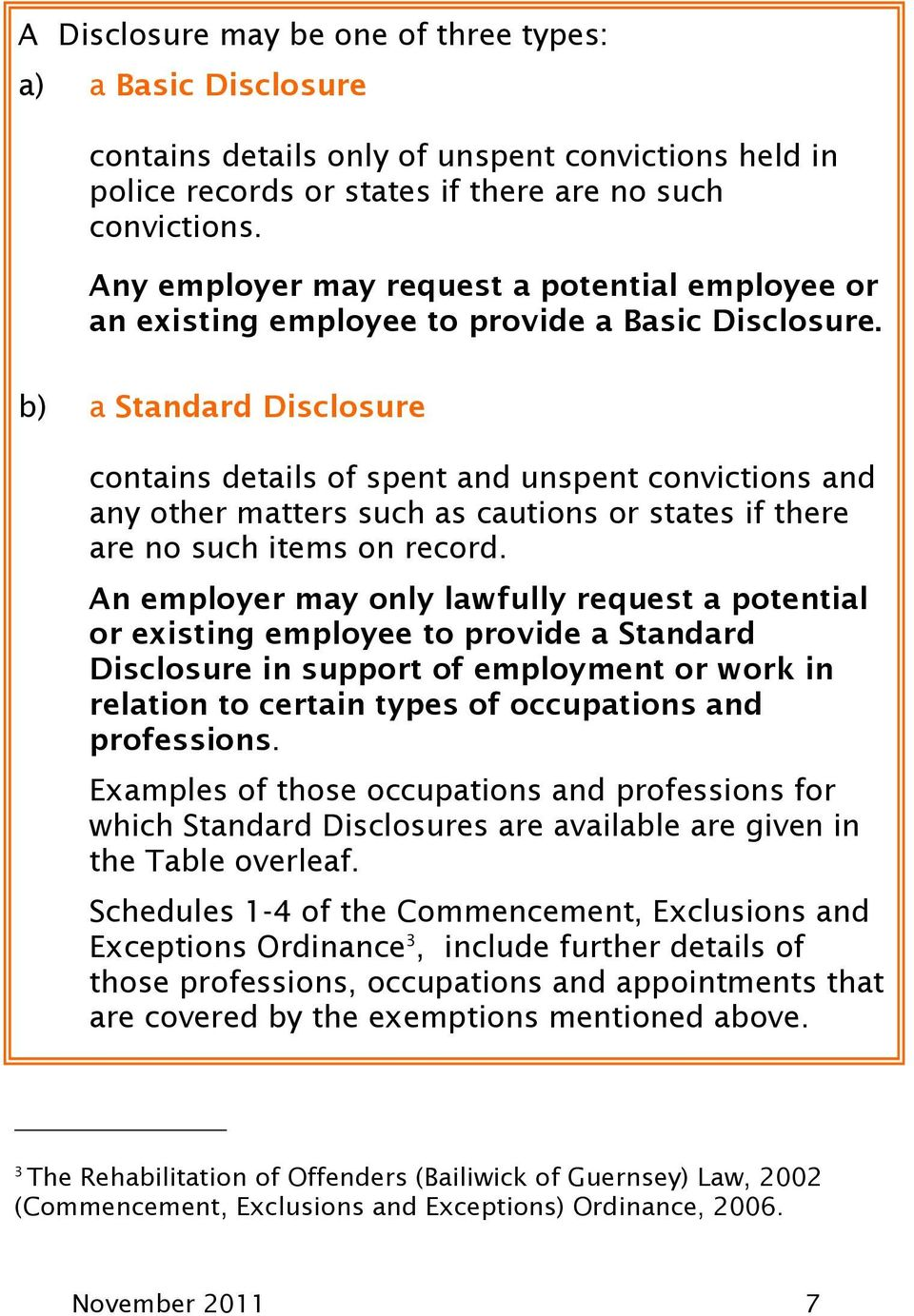 b) a Standard Disclosure contains details of spent and unspent convictions and any other matters such as cautions or states if there are no such items on record.
