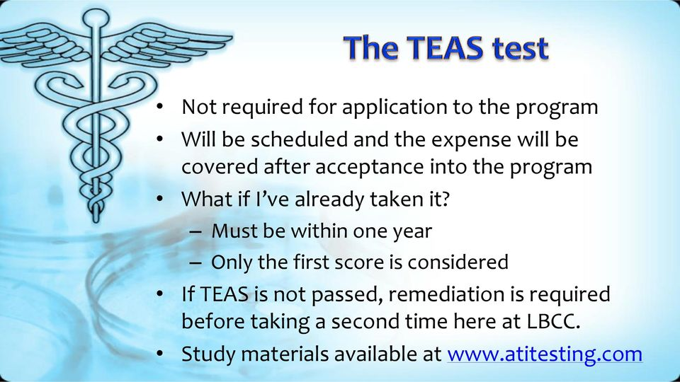 Must be within one year Only the first score is considered If TEAS is not passed,
