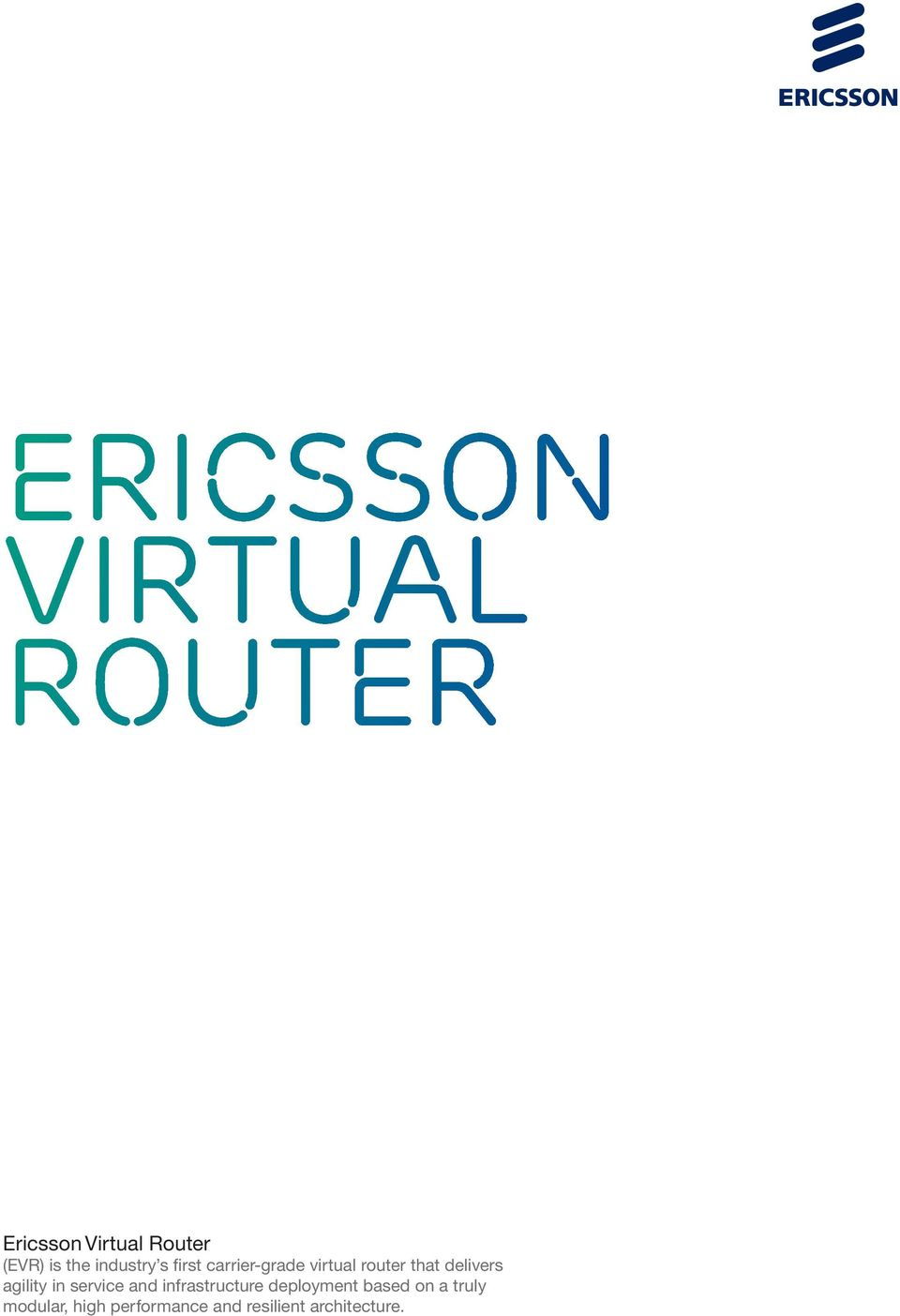 Ericsson Virtual Router (EVR) is the industry s first
