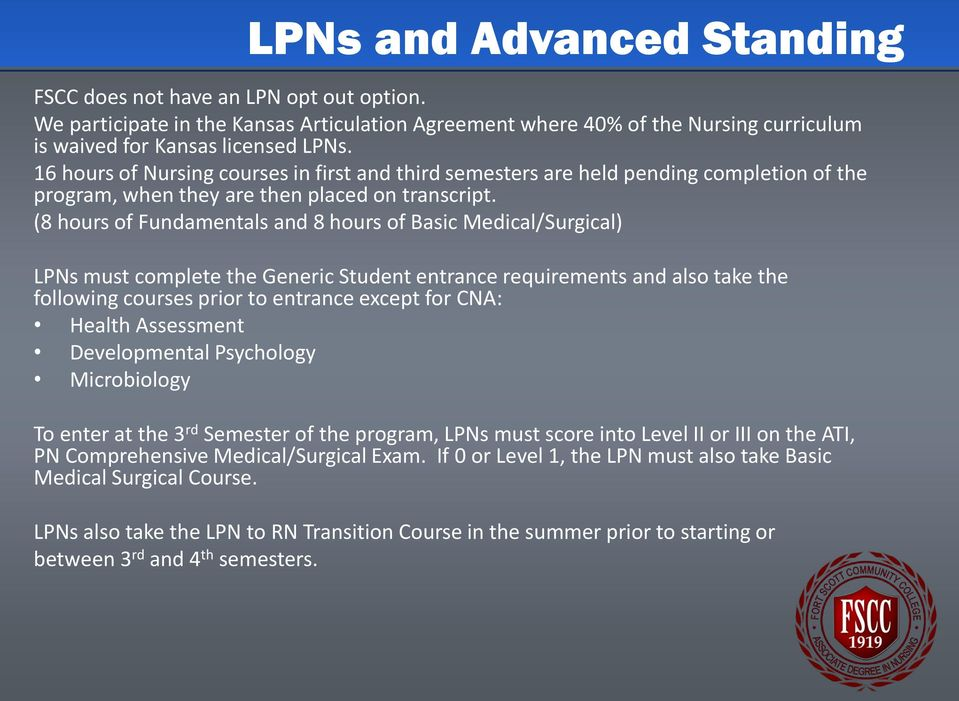 (8 hours of Fundamentals and 8 hours of Basic Medical/Surgical) LPNs must complete the Generic Student entrance requirements and also take the following courses prior to entrance except for CNA: