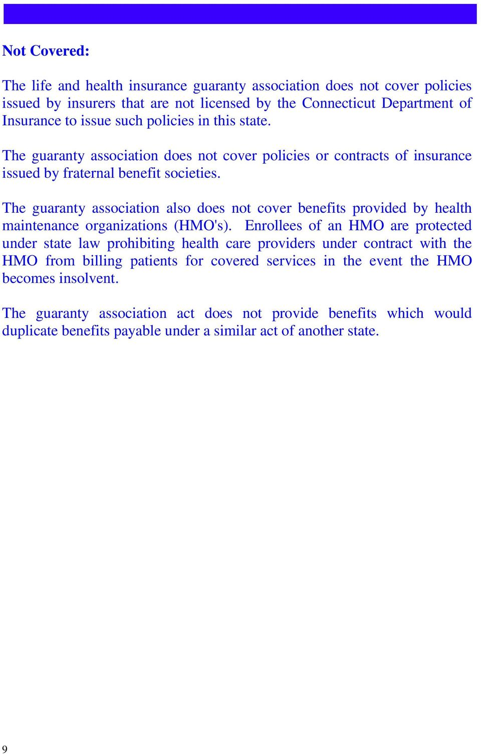 The guaranty association also does not cover benefits provided by health maintenance organizations (HMO's).