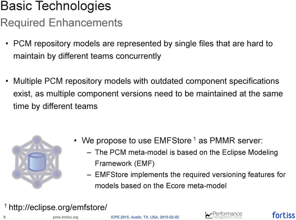 maintained at the same time by different teams We propose to use EMFStore 1 as PMMR server: The PCM meta-model is based on the Eclipse