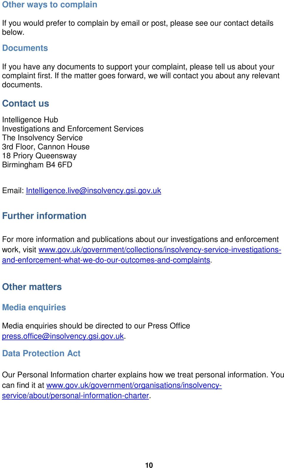 Contact us Intelligence Hub Investigations and Enforcement Services The Insolvency Service 3rd Floor, Cannon House 18 Priory Queensway Birmingham B4 6FD Email: Intelligence.live@insolvency.gsi.gov.