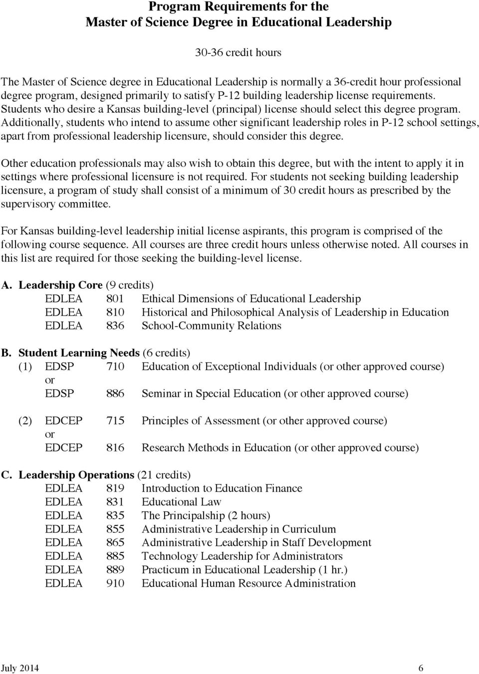 Additionally, students who intend to assume other significant leadership roles in P-12 school settings, apart from professional leadership licensure, should consider this degree.