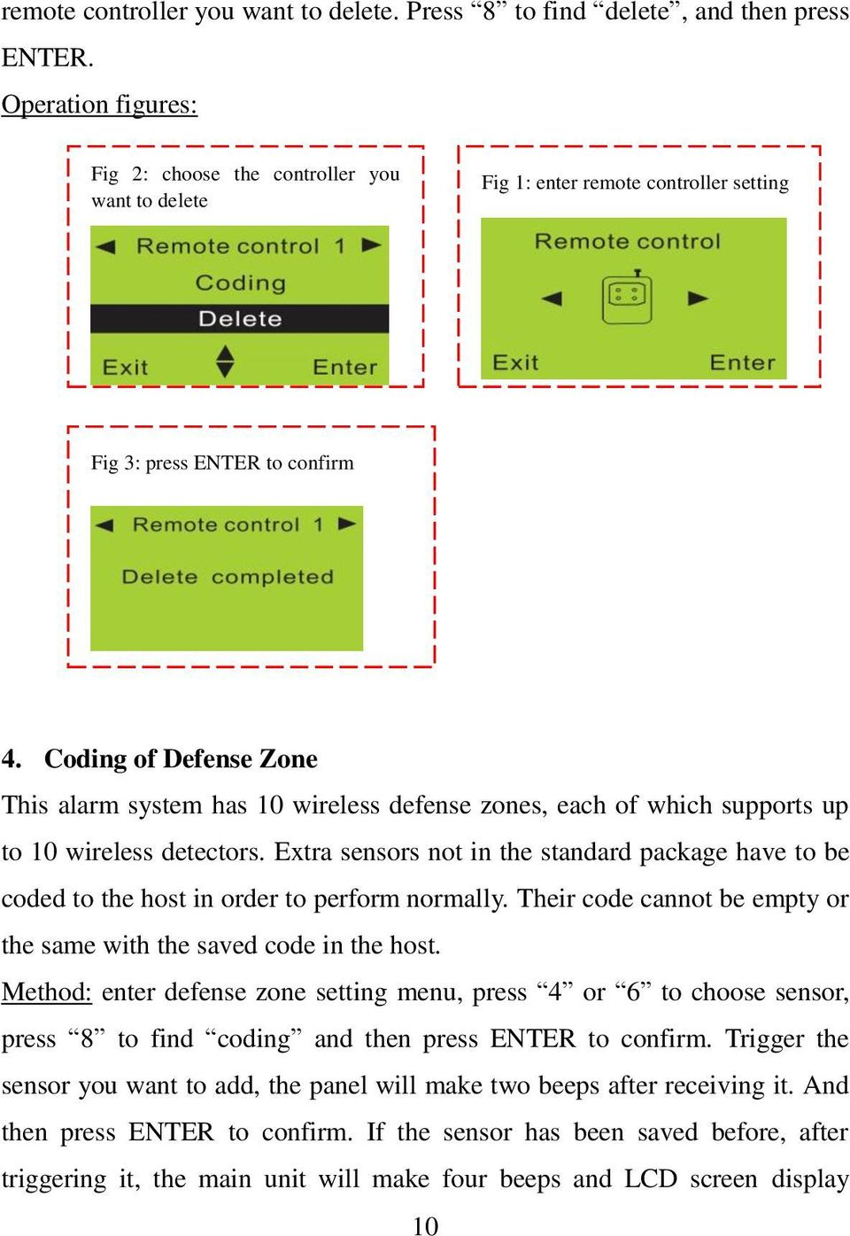 Coding of Defense Zone This alarm system has 10 wireless defense zones, each of which supports up to 10 wireless detectors.