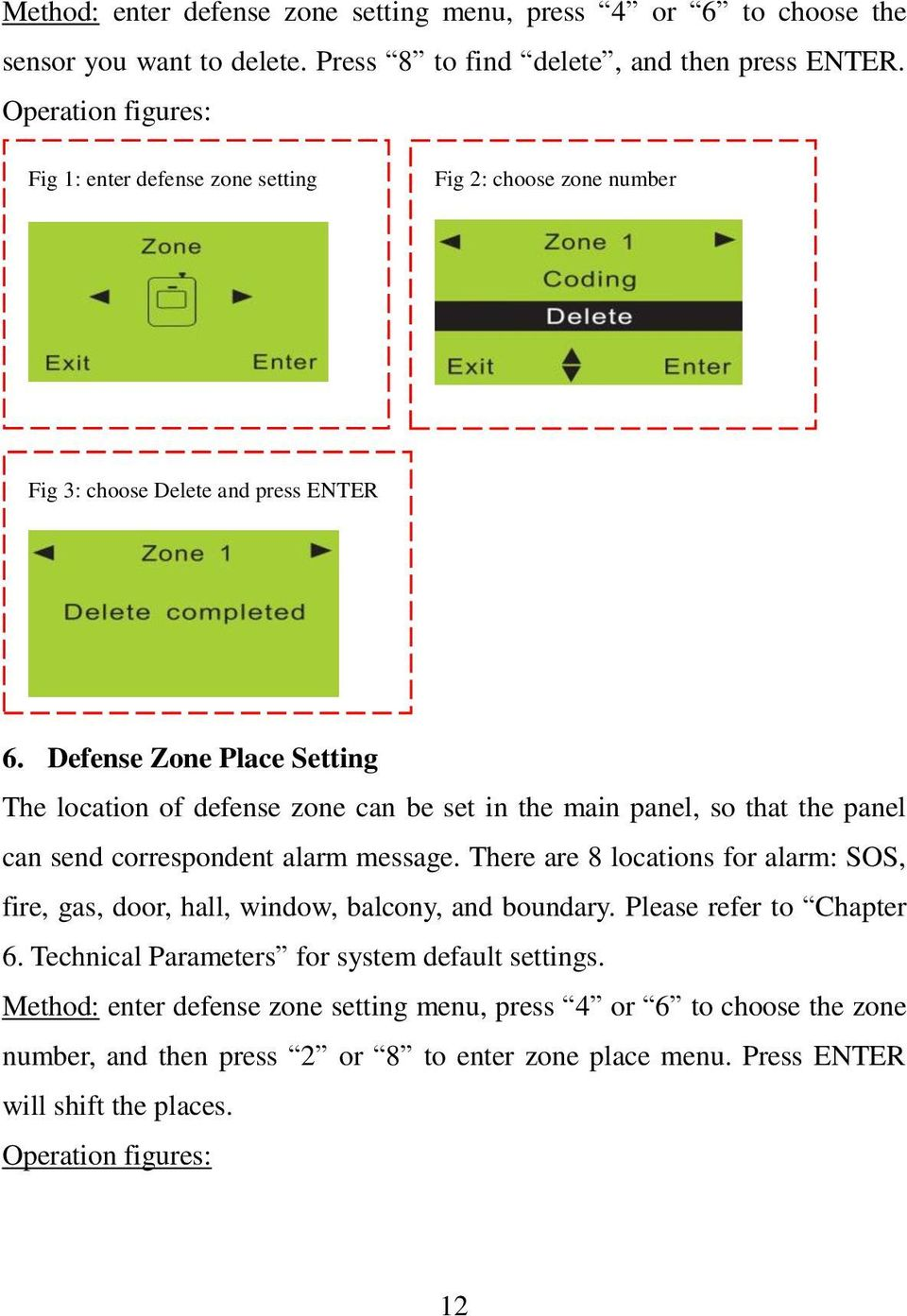 Defense Zone Place Setting The location of defense zone can be set in the main panel, so that the panel can send correspondent alarm message.