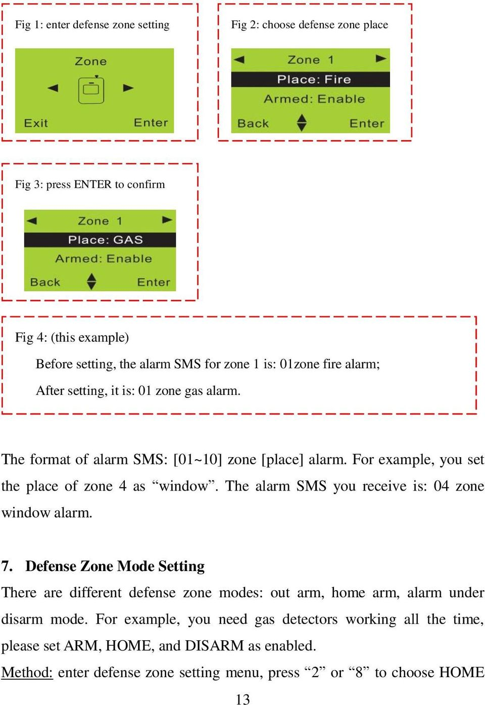 The alarm SMS you receive is: 04 zone window alarm. 7. Defense Zone Mode Setting There are different defense zone modes: out arm, home arm, alarm under disarm mode.