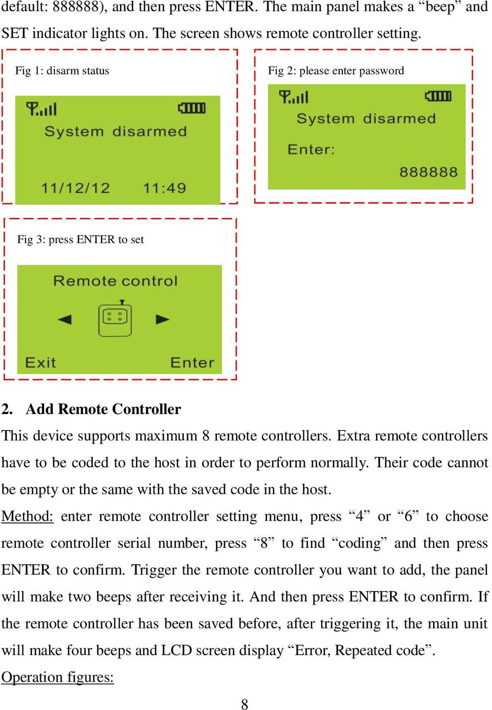 Extra remote controllers have to be coded to the host in order to perform normally. Their code cannot be empty or the same with the saved code in the host.