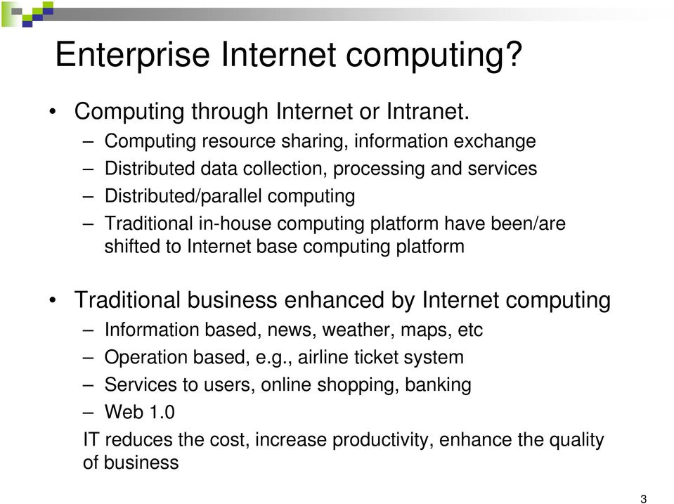 Traditional in-house computing platform have been/are shifted to Internet base computing platform Traditional business enhanced by Internet