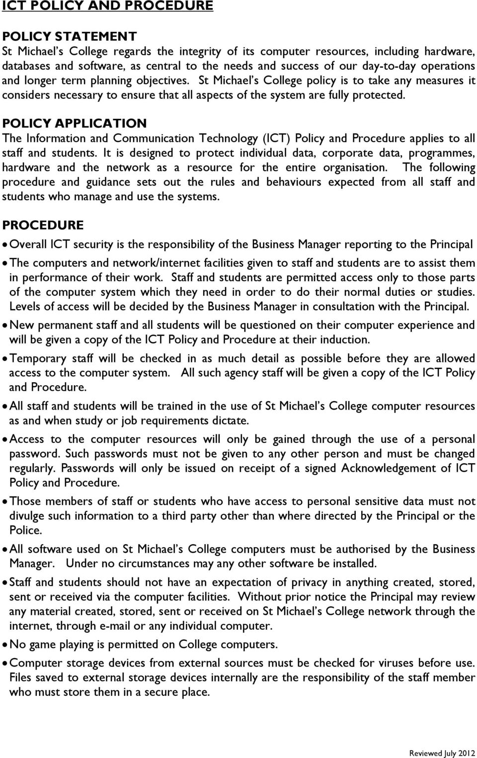 POLICY APPLICATION The Information and Communication Technology (ICT) Policy and Procedure applies to all staff and students.