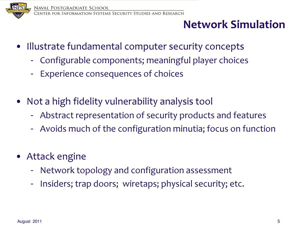 representation of security products and features - Avoids much of the configuration minutia; focus on function