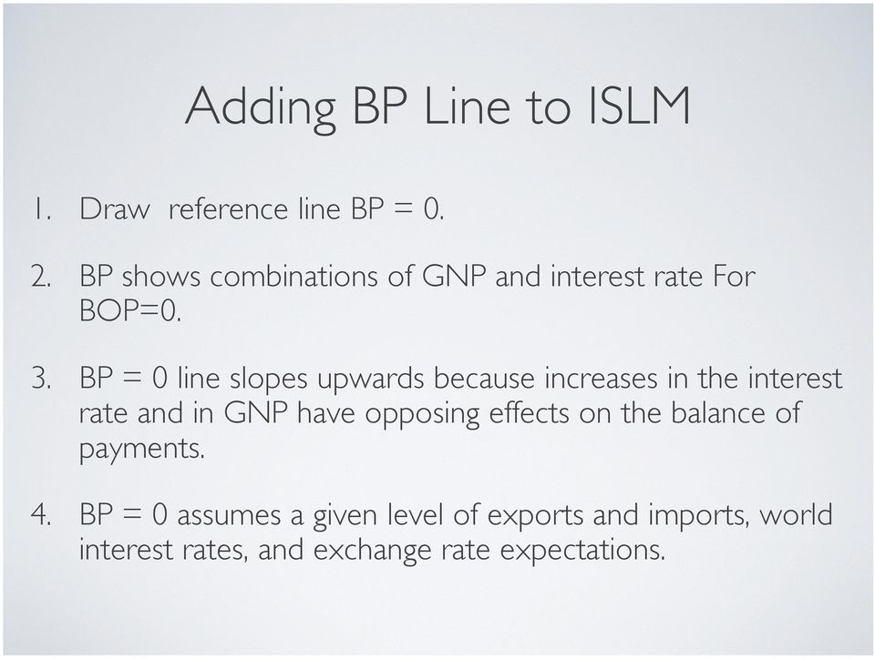 BP = 0 line slopes upwards because increases in the interest rate and in GNP have