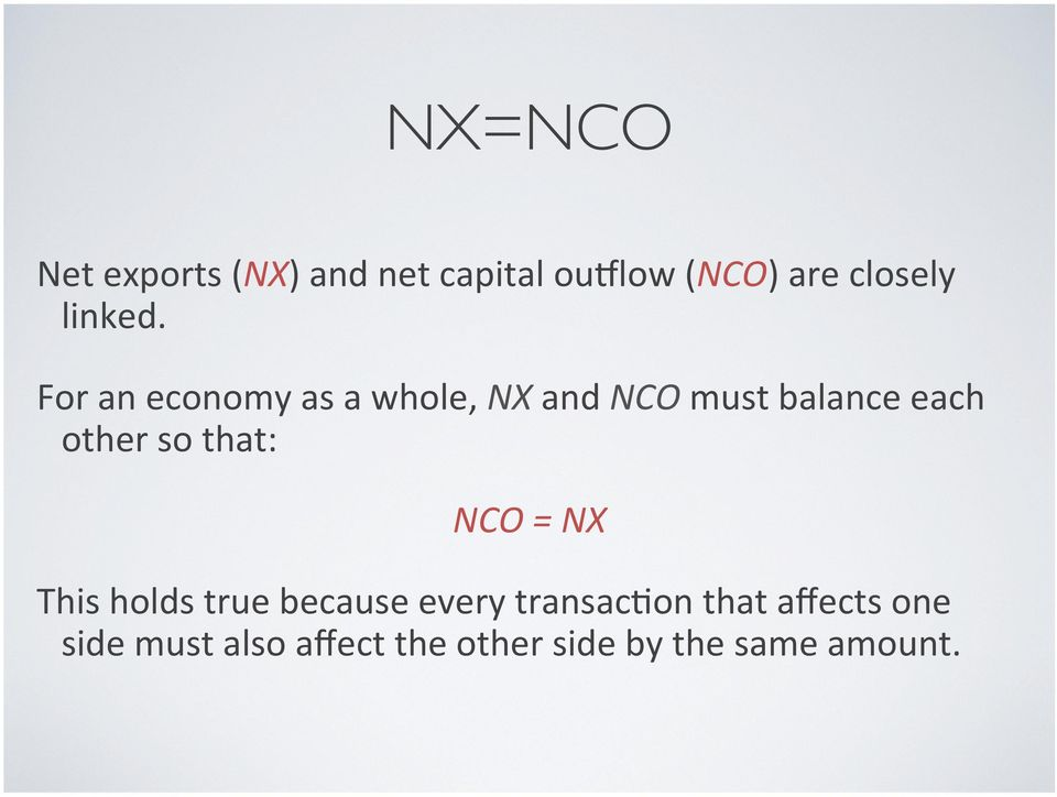 For an economy as a whole, NX and NCO must balance each other so