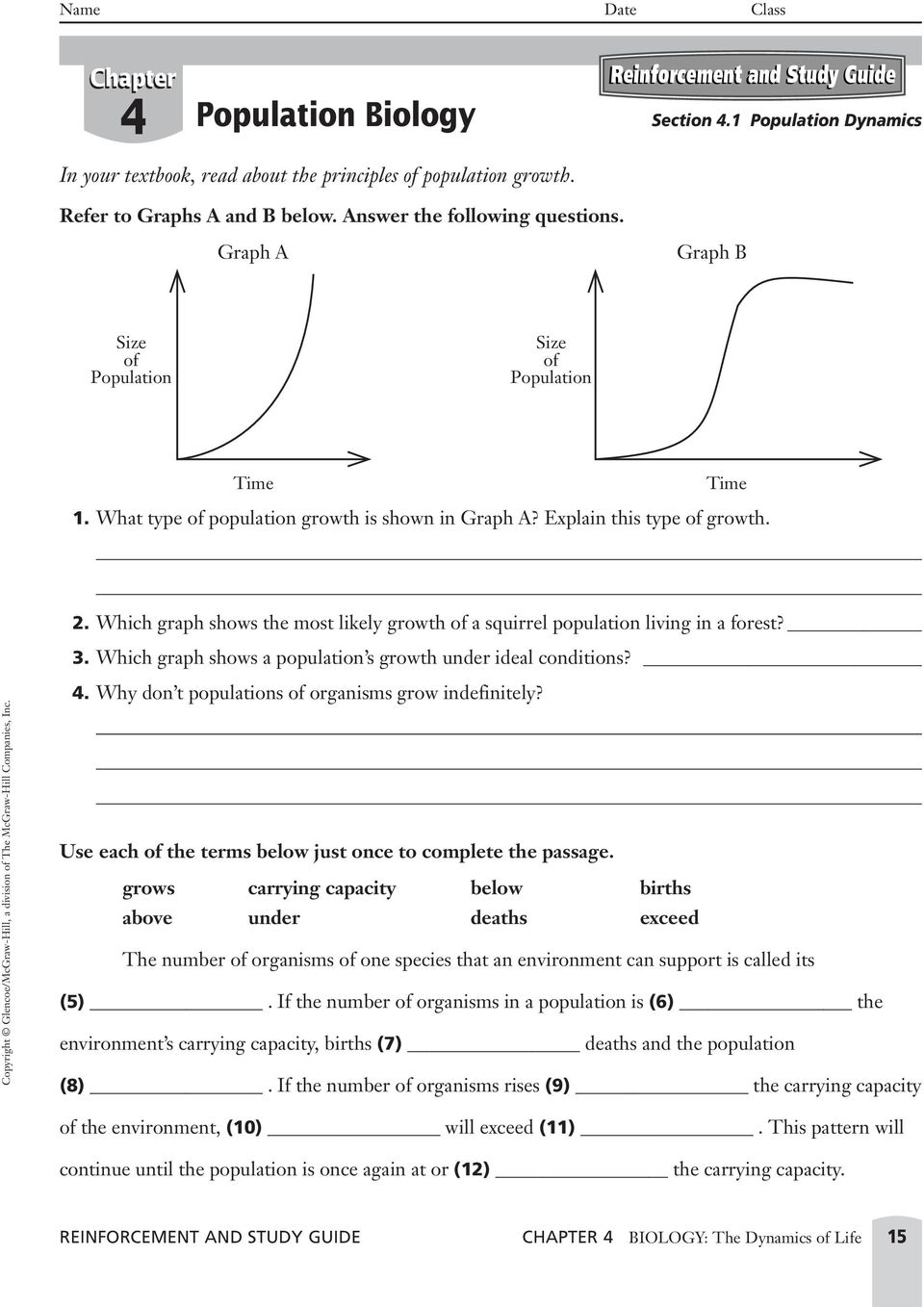 REINFORCEMENT AND STUDY GUIDE CHAPTER 4 BIOLOGY: The Dynamics of Life 15.  In exponential growth, the rate of growth increases rapidly, due to an  increase in
