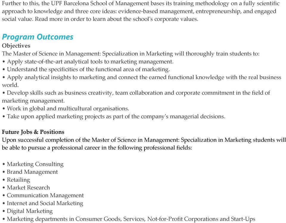 Program Outcomes Objectives The Master of Science in Management: Specialization in Marketing will thoroughly train students to: Apply state-of-the-art analytical tools to marketing management.