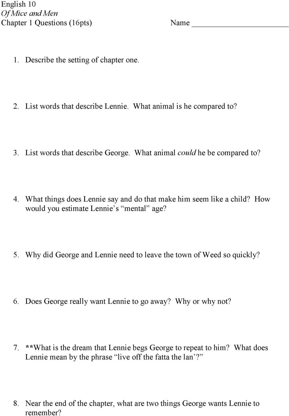 How would you estimate Lennie s mental age? 5. Why did George and Lennie need to leave the town of Weed so quickly? 6. Does George really want Lennie to go away?